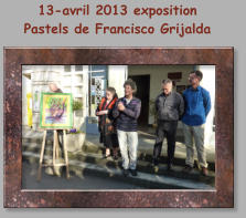 13-avril 2013 exposition  Pastels de Francisco Grijalda